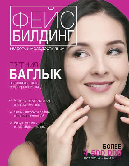 Фейсбилдинг: красота и молодость лица Автор:Евгения Баглык
