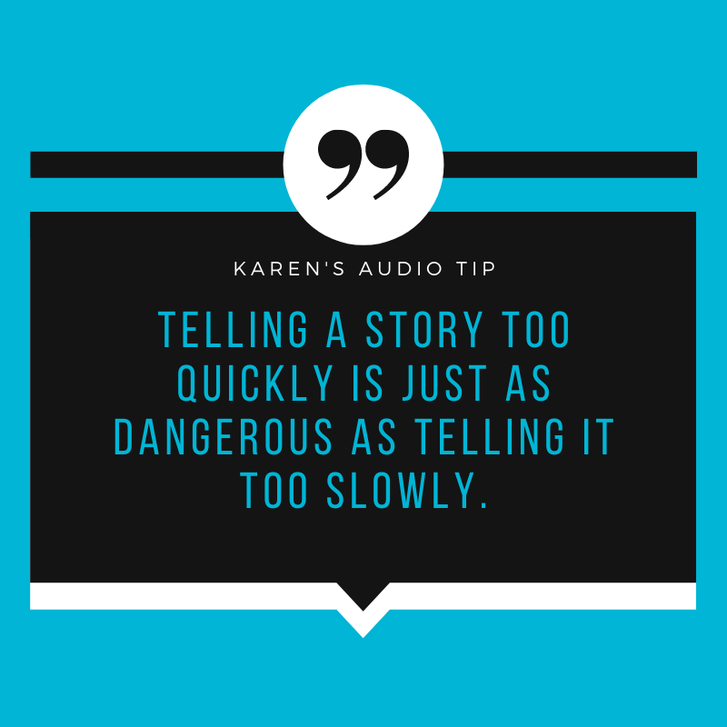 Telling a story too quickly is just as dangerous as telling it too slowly.