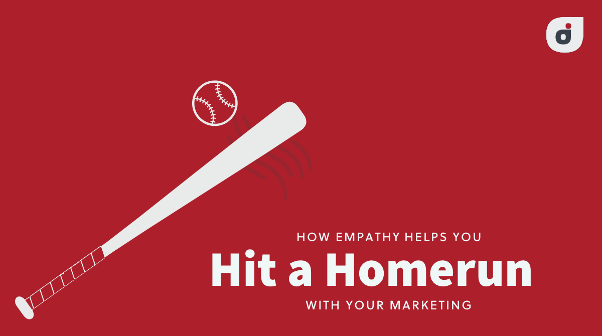 Blog Article Title Image: How Empathy Helps You Hit a Homerun With Your Marketing Plan (And Why Many Businesses Strike Out)