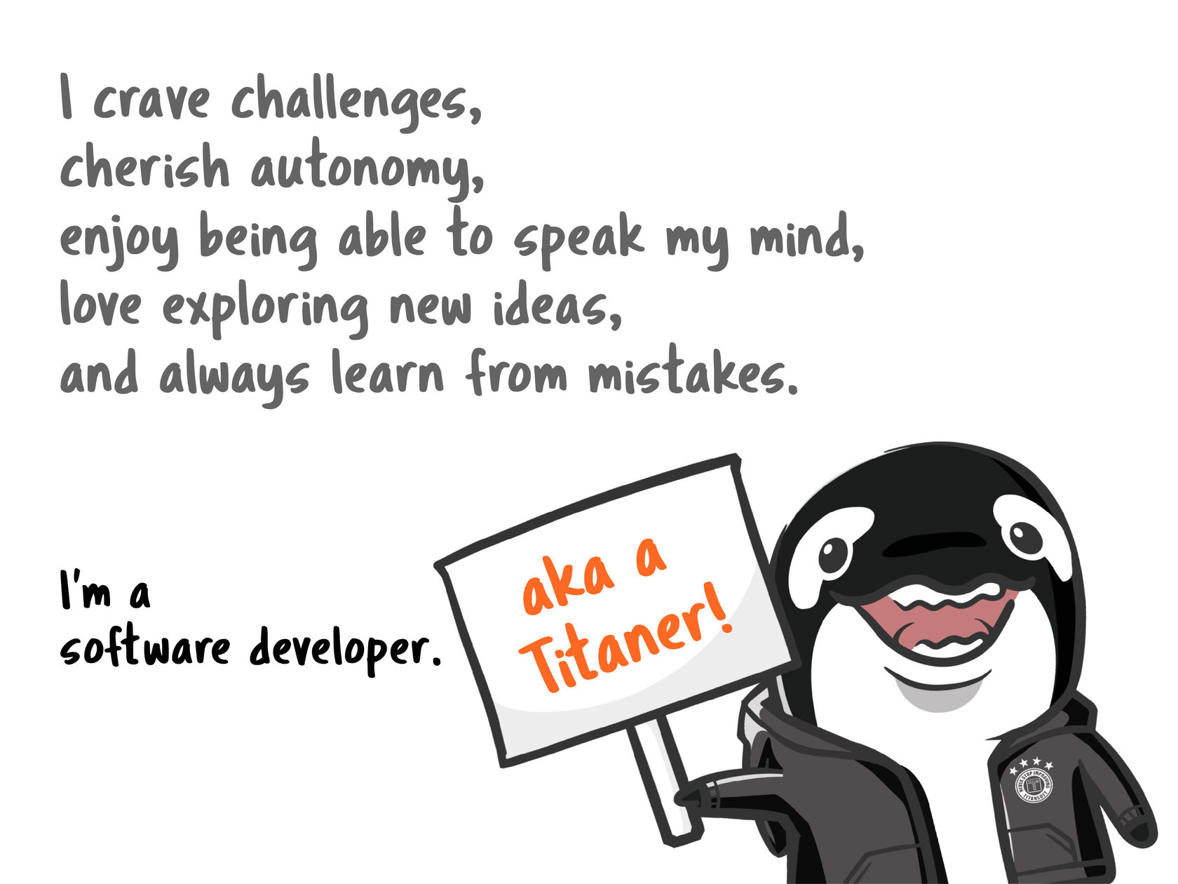 I crave challenges, cherish autonomy, enjoy being able to speak my mind, love exploring new ideas, and always learn from mistakes. I'm a software developer at Titansoft Pte Ltd, aka a Titaner!