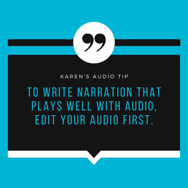 To write narration that plays well with audio, edit your audio first.