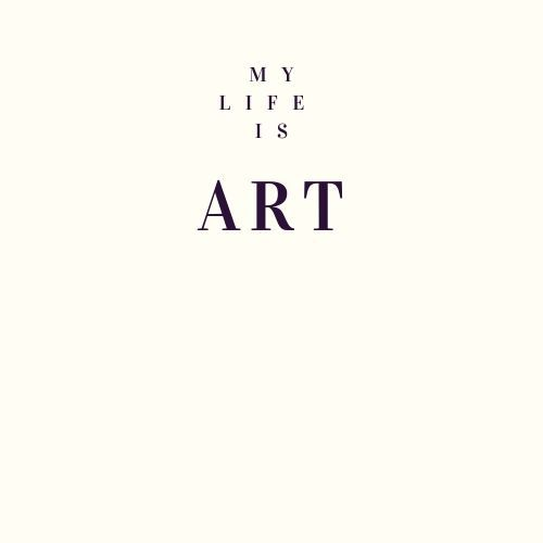 My Life is ART