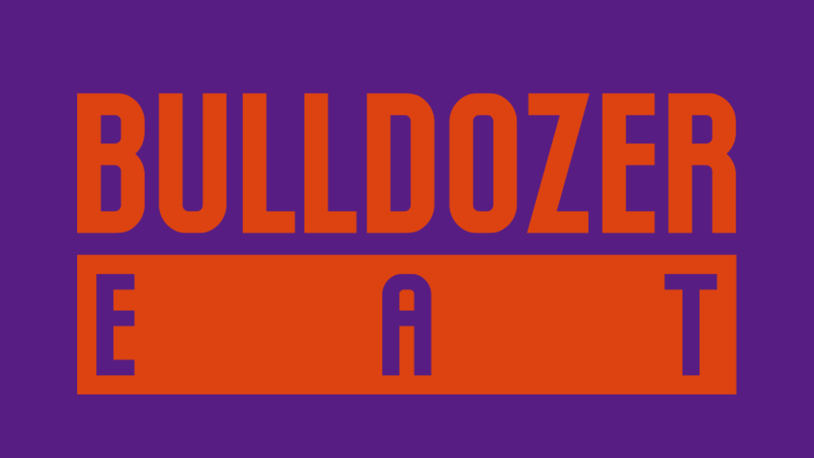 BULLDOZER EAT