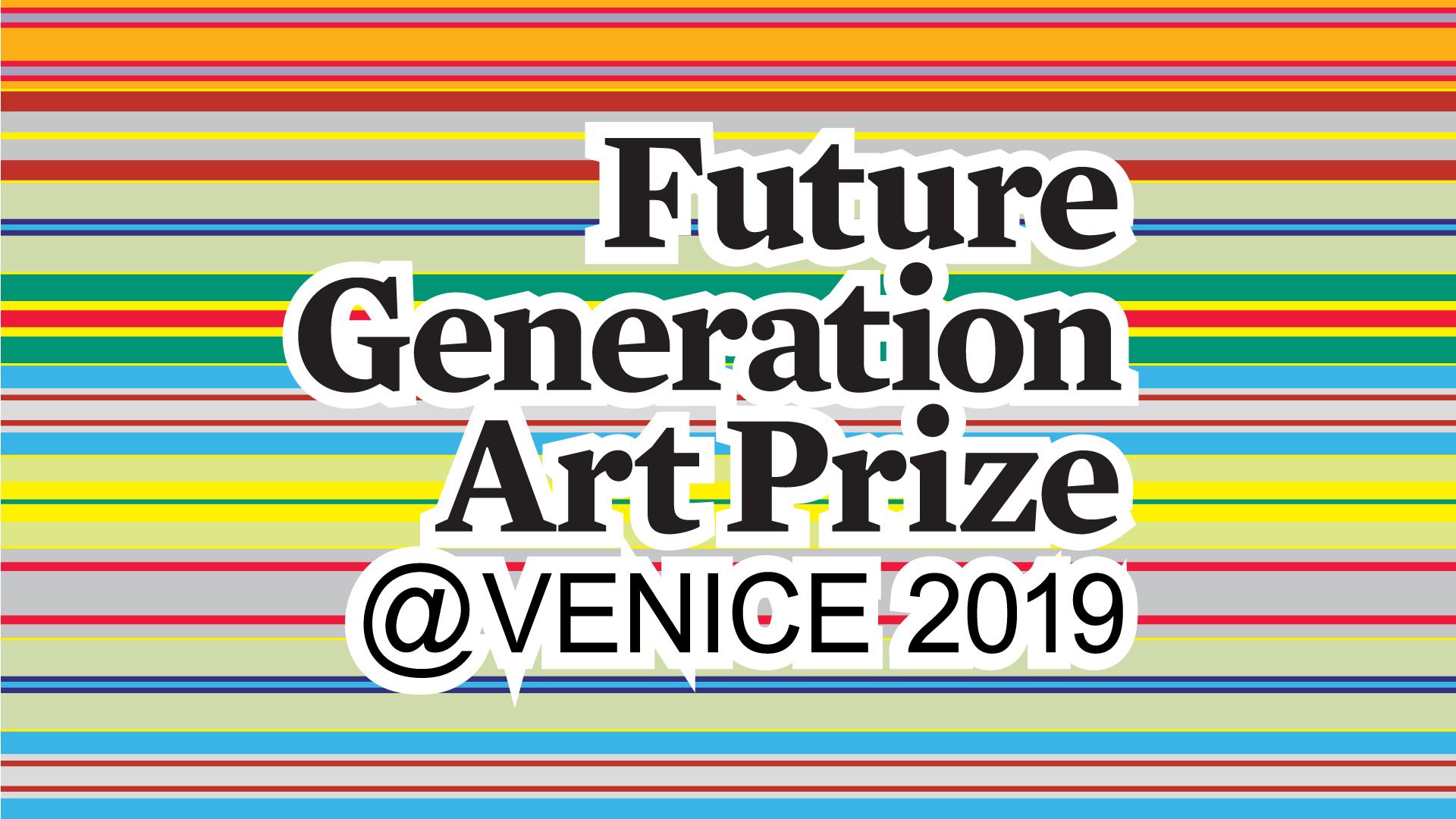FUTURE GENERATION ART PRIZE @ VENICE 2019
