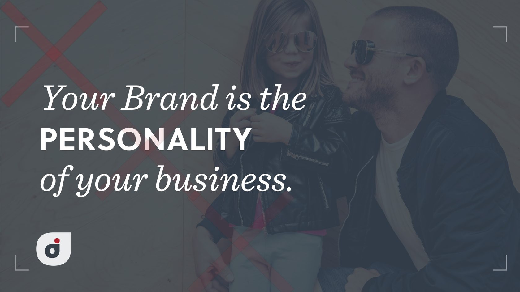 Your brand is like the personality of your business