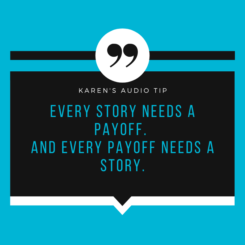 Every story needs a payoff. And every payoff needs a story.